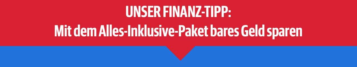 UNSER FINANZ-TIPP: Mit dem Alles-Inklusive-Paket bares Geld sparen