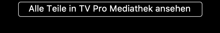 Alle Teile in TV Pro Mediathek ansehen