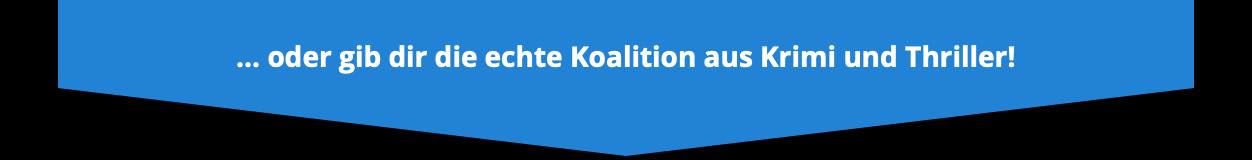 … oder die echte Koalition aus Krimi und Thriller!
